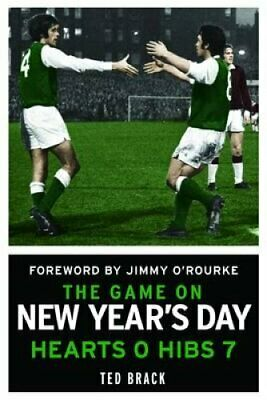 The Game on New Year's Day Hearts 0, Hibs 7 by Ted Brack 9781845024819