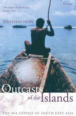 Outcasts of the Islands The Sea Gypsies of South East Asia 9780006551997