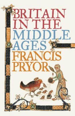 Britain in the Middle Ages: An Archaeological History by Francis Pryor...