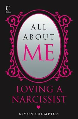 All About Me: Loving a narcissist by Simon Crompton (Paperback, 2007)