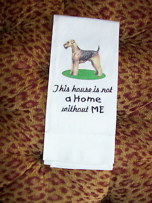 This House is Not a Home Without Me Airedale Terrier Welsh Lakeland Embr. Towel