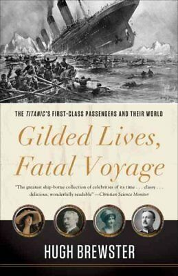 Gilded Lives, Fatal Voyage The Titanic's First-Class Passengers... 9780307984814