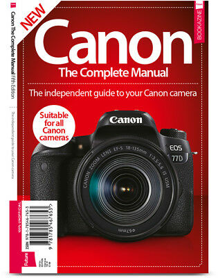 Canon: The Complete Manual (5th Edition) Independent Guide to Your Canon Camera