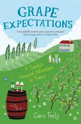 Grape Expectations A Family's Vineyard Adventure in France 9781849532570