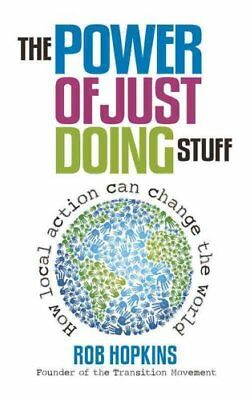 The Power of Just Doing Stuff How local action can change the w... 9780857841179