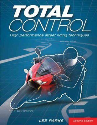Total Control High Performance Street Riding Techniques, 2nd Ed... 9780760343449
