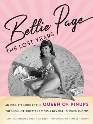 Bettie Page The Lost Years: An Intimate Look at the Queen of Pi... 9781493034505