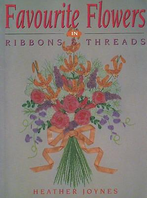 Favourite Flowers in Ribbons and Threads by Heather Joynes.