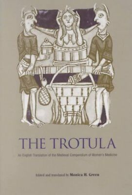 The Trotula An English Translation of the Medieval Compendium o... 9780812218084