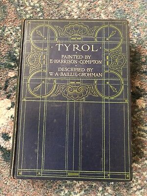 Baillie-Grohman, W A  TYROL PAINTED BY E HARRISON COMPTON 1908 Hardback BOOK