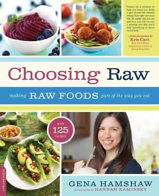 Choosing Raw Making Raw Foods Part of the Way You Eat 9780738216874