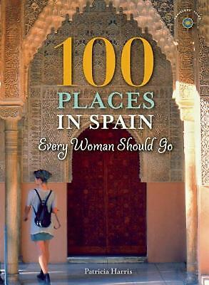 100 Places in Spain Every Woman Should Go by Patricia Harris (English) Paperback