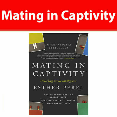 Mating in Captivity Esther Perel How to keep desire & passion alive in long-term
