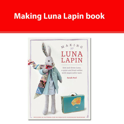 Making Luna Lapin book by Sarah Peel Sew and dress Luna a quiet and kind rabbit