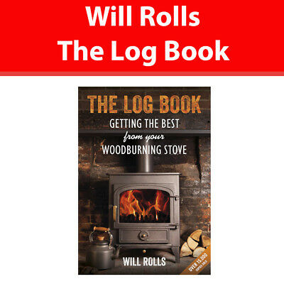 The Log Book: Getting The Best From Your Woodburning Stove by Will Rolls NEW PB