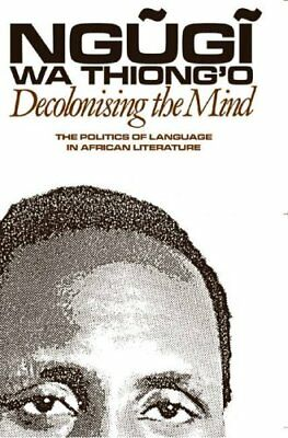 Decolonising the Mind The Politics of Language in African Liter... 9780852555019