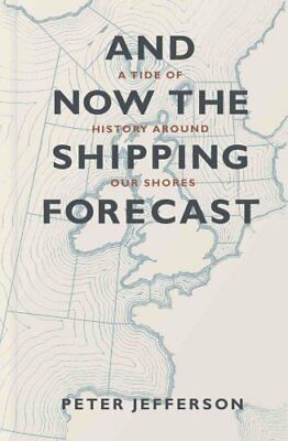 And Now The Shipping Forecast A tide of history around our shores 9781906860158