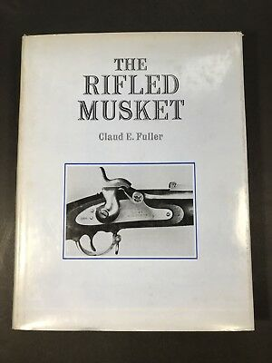 THE RIFLED MUSKET Claud Fuller - Civil War flintlock military arms guns