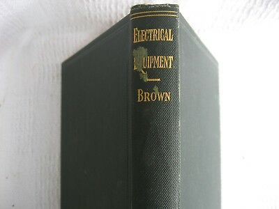 Antique1917Book- Electrical Equipment by Harold W. Brown B.S.Cornell Univ1st ED.
