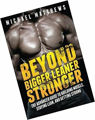 Beyond Bigger Leaner Stronger: The Advanced Guide to Building Muscle, Staying...