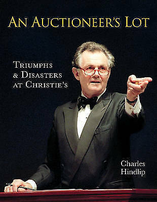 An Auctioneer's Lot: Triumphs and Disasters at Christie's by Lord Hindlip (Hardb