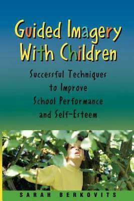 Guided Imagery with Children: Successful Techniques to Improve School Performanc