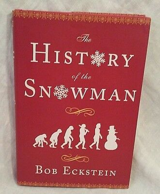 The History Of The Snowman by Bob Eckstein Illustrated First Edition 2007