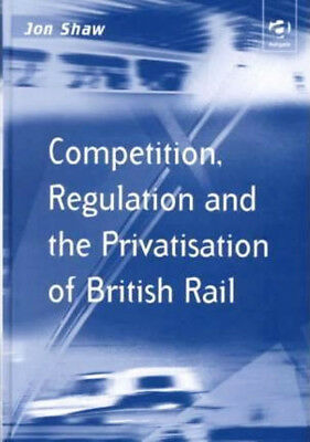Competition, Regulation and the Privatisation of British Rail, Jon Shaw