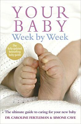 Your Baby Week By Week: The ultimate guide to caring for your new baby – ...