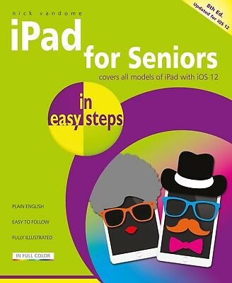iPad for Seniors in easy steps, 8th edition - covers all iPads using iOS 12