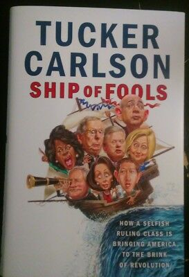 Ship of Fools - How A Selfish Ruling Class .... by Tucker Carlson 2018 Hardcover