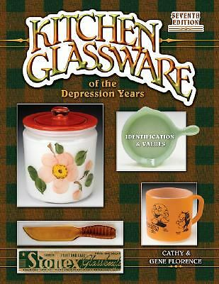 Kitchen Glassware of the Depression Years: Identification & Values, 7th Edition,