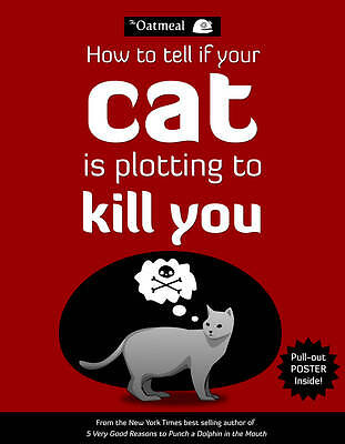 How to Tell If Your Cat Is Plotting to Kill You by The Oatmeal, Matthew Inman