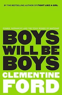 NEW - BOYS WILL BE BOYS By Clementine Ford - Free Postage