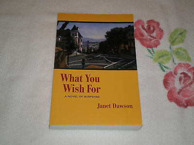 What You Wish For : A Novel of Suspense by Janet Dawson   **SIGNED**