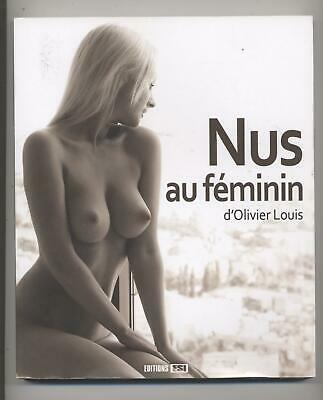 Neuf Livre Nus Au Feminin D Olivier Louis Photo Erotique Erotisme Art