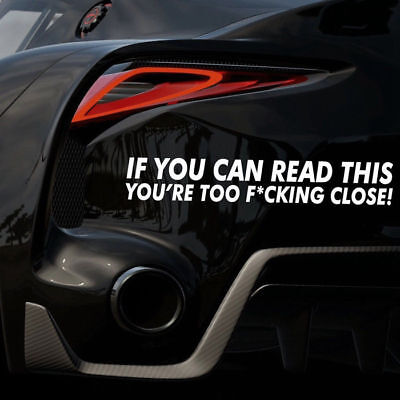 IF YOU CAN READ THIS YOURE TOO F*CKING CLOSE Funny Car Sticker Bumper Decal Rule