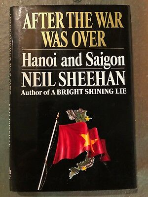 After the War Was Over: Hanoi and Saigon - Neil Sheehan, HC, DJ, First Edition