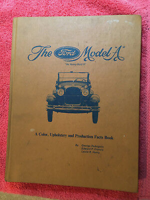 The Ford Model A as Henry Built It Color, Upholstery and Production Facts