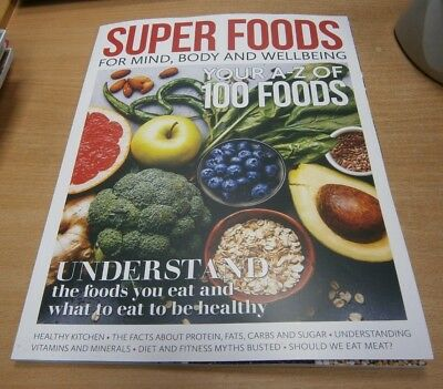 Super Foods magazine For Mind, Body & Wellbeing: A-Z of 100 Foods, Diet Myths &