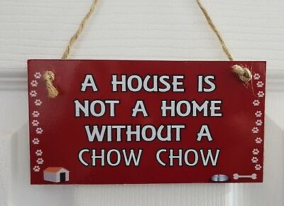 A HOUSE IS NOT A HOME WITHOUT A CHOW CHOW – Wall/Door MDF Plaque Gift
