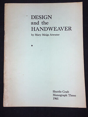 1961 Design And The Handweaver By Mary Meigs Atwater, 26 Pages
