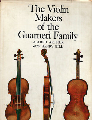 Violin Makers of the Guarneri Family Alfred,Albert W.Henry Hill Reference Color