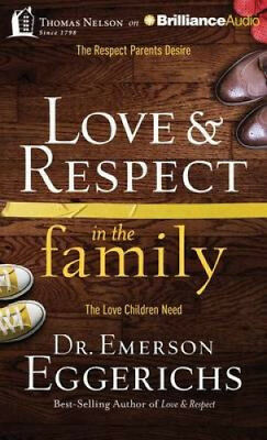 Love & Respect in the Family  : The Respect Parents Desire, the Love Children