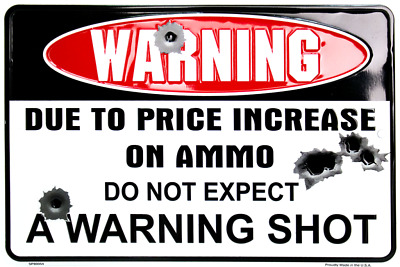 Warning Due To Price Increase On Ammo Do Not Expect Embossed Metal Parking Sign