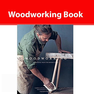 Woodworking Traditional Craft for Modern Living by Andrea Brugi, Samina Langholz