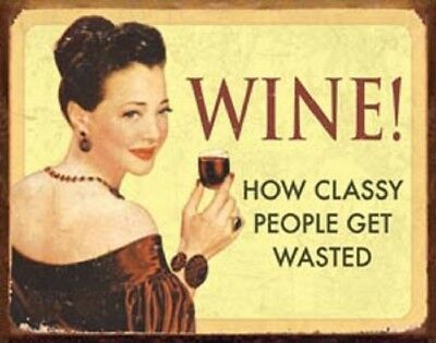 Wine! How Classy People Get Wasted Tin Sign