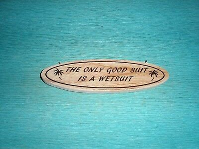 'The only good suit is a wetsuit' Wood sign/plaque Surfing Surfboard Campervan