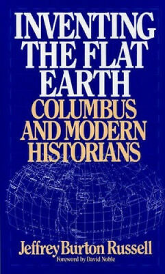 Inventing the Flat Earth: Columbus and Modern Historians.
