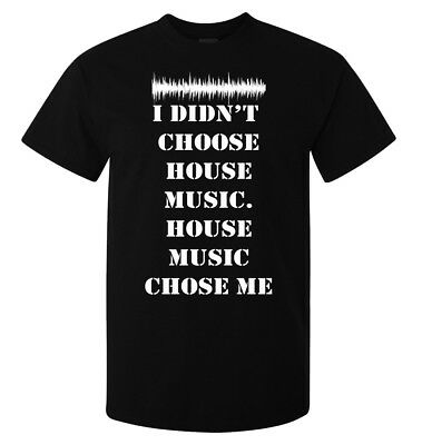 I didn't choose house music slogan men's (woman's available) t shirt black